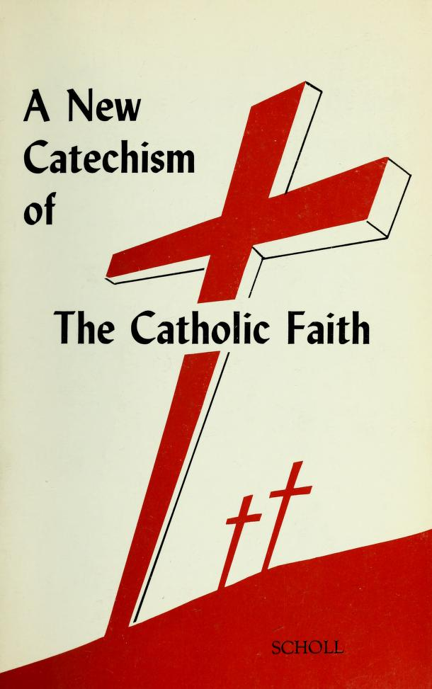 A new catechism of the Catholic faith by John P. Scholl